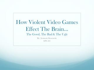 How Violent Video Games Effect The Brain… The Good, The Bad & The Ugly