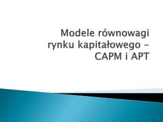 Modele równowagi  rynku kapitałowego -  CAPM i APT