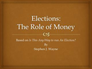 Elections:  The Role of Money