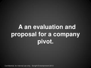 A an evaluation and proposal for a company pivot.