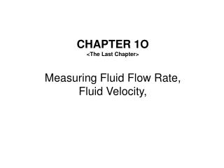 CHAPTER  1 O <The Last Chapter> Measuring Fluid Flow Rate, Fluid Velocity,