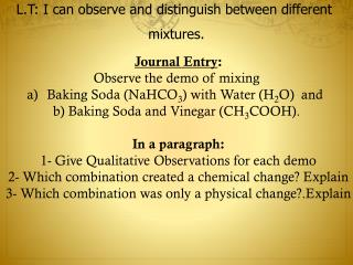 Journal Entry : Observe the demo of mixing  Baking Soda (NaHCO 3 ) with Water (H 2 O)  and