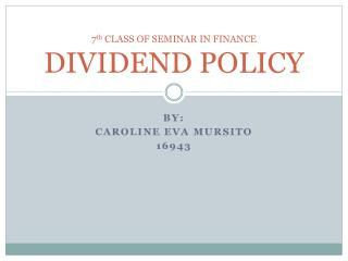 7 th  CLASS OF SEMINAR IN FINANCE DIVIDEND POLICY