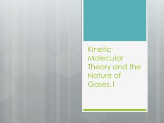 Kinetic-Molecular Theory and the Nature of Gases.1