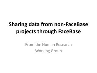 Sharing data from non-FaceBase projects through FaceBase
