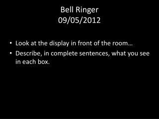 Bell Ringer 09/05/2012