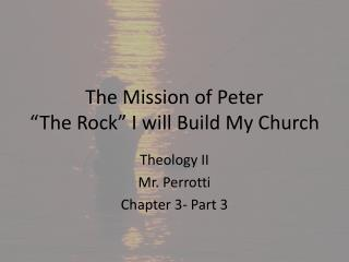 The Mission of Peter �The Rock� I will Build My Church