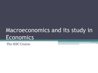 Macroeconomics and its study in Economics