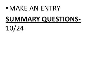 MAKE AN ENTRY SUMMARY QUESTIONS-  10/24