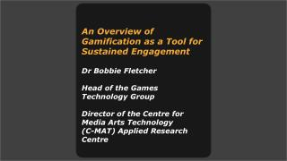 An Overview of Gamification as a Tool for Sustained  Engagement Dr Bobbie Fletcher