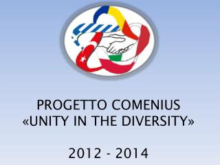 PROGETTO COMENIUS «UNITY IN THE DIVERSITY» 2012 - 2014