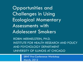 Opportunities and Challenges in Using Ecological Momentary Assessments with Adolescent Smokers