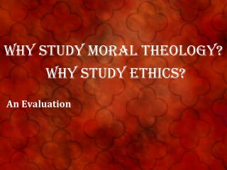 Why Study Moral theology?