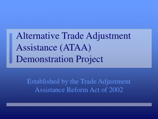 Alternative Trade Adjustment Assistance ATAA Demonstration Project