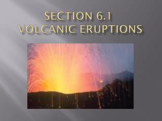 Section 6.1  Volcanic eruptions