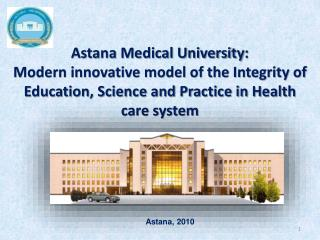 Astana Medical University:  Modern innovative model of the Integrity of Education, Science and Practice in Health care s
