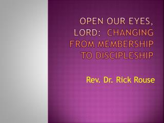 OPEN OUR EYES, LORD:   CHANGING FROM MEMBERSHIP TO DISCIPLESHIP