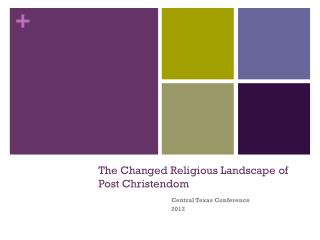 The Changed Religious  L andscape of Post Christendom