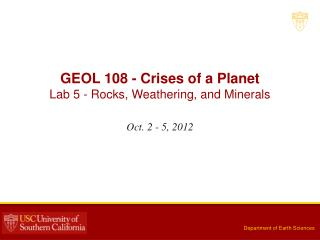 GEOL 108 - Crises of a Planet Lab  5 -  Rocks, Weathering, and Minerals