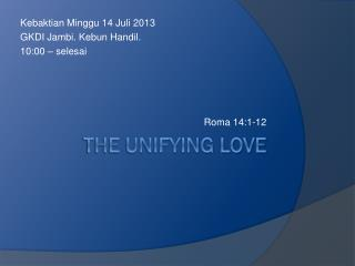 The  UNIFYING LOVE