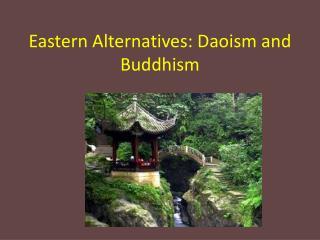Eastern Alternatives: Daoism and Buddhism