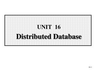 UNIT   16 Distributed Database