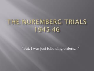 The Nuremberg Trials  1945-46