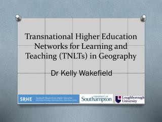 Transnational Higher  E ducation Networks for Learning and Teaching (TNLTs) in Geography