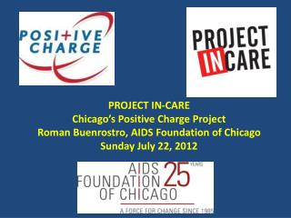 PROJECT IN-CARE Chicago's Positive Charge Project Roman Buenrostro, AIDS Foundation of Chicago