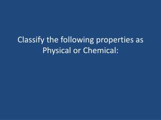 Classify the following properties as Physical or Chemical: