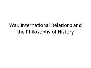 War, International Relations and the Philosophy of History