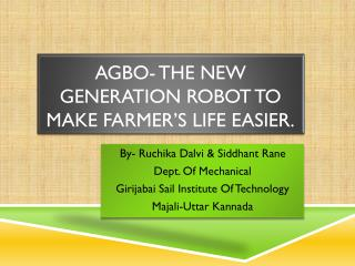 AGBO- The new generation Robot to make farmer's life easier.