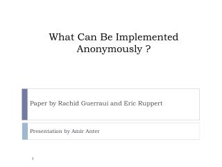 What Can Be Implemented Anonymously ?