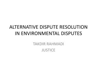 ALTERNATIVE DISPUTE RESOLUTION IN ENVIRONMENTAL DISPUTES