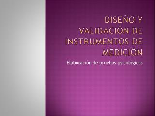 DISEÑO Y VALIDACIÓN DE INSTRUMENTOS DE MEDICIÓN
