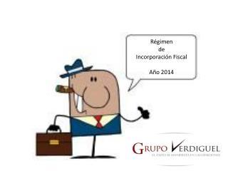 Régimen  de  Incorporación Fiscal  Año 2014