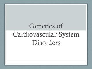 Genetics of Cardiovascular System Disorders