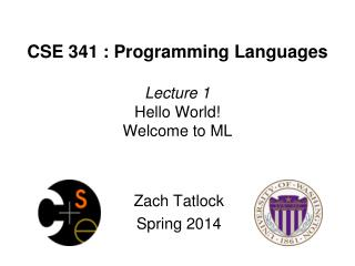 CSE 341 : Programming Languages Lecture 1 Hello World! Welcome to ML