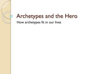 Archetypes and the Hero