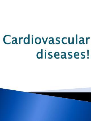 Cardiovascular diseases!
