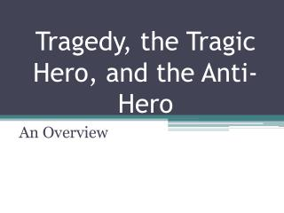 Tragedy, the Tragic Hero, and the Anti-Hero