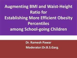 Dr.  Ramesh  Pawar Moderator:Dr.B.S.Garg .