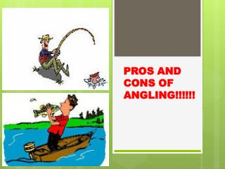 PROS AND CONS OF ANGLING!!!!!!