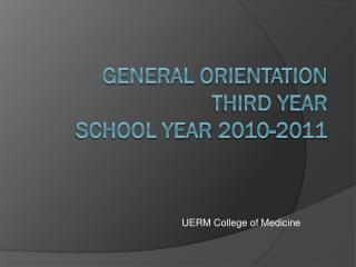 GENERAL ORIENTATION Third Year School Year  2010-2011