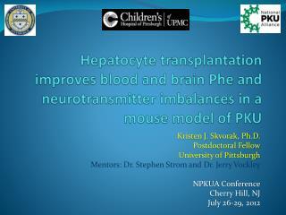 Kristen J.  Skvorak , Ph.D. Postdoctoral Fellow  University of Pittsburgh