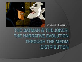 The Batman & The Joker: The Narrative Evolution through  the Media distribution