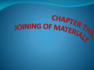 CHAPTER THREE  JOINING OF MATERIALS