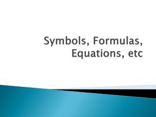 Symbols, Formulas , Equations ,  etc
