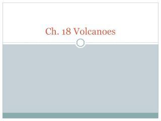 Ch. 18 Volcanoes