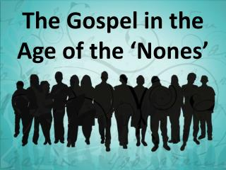 The Gospel in the Age of the ' Nones '
